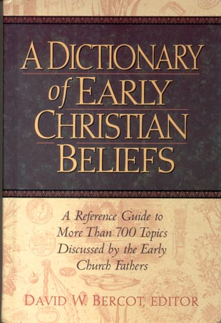 Dictionary of Early Christian Beliefs-Dictionary of Early Christian Beliefs, by David Bercot