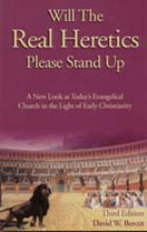 Will the Real Heretics Please Stand Up-Will the Real Heretics Please Stand Up, by David Bercot