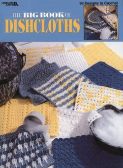 The Big Book of Dishcloths to Crochet - 99 designs!